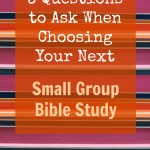 3 Questions to Ask When Choosing Your Next Small Group Bible Study