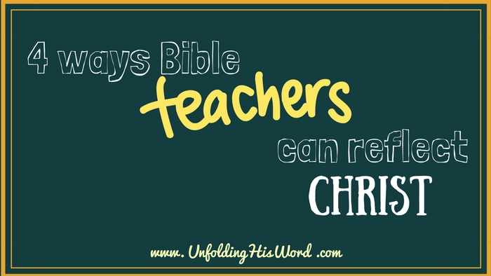 Four Ways Bible Teachers Can Reflect Christ