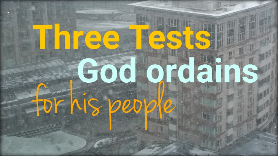 Three Tests God Ordains for His People