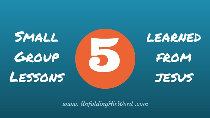 Five Small Group Lessons Learned From Jesus